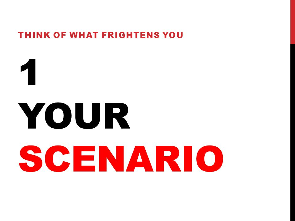 1 YOUR SCENARIO THINK OF WHAT FRIGHTENS YOU