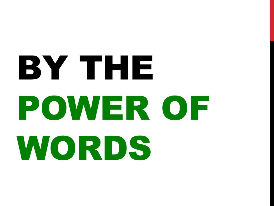 BY THE POWER OF WORDS