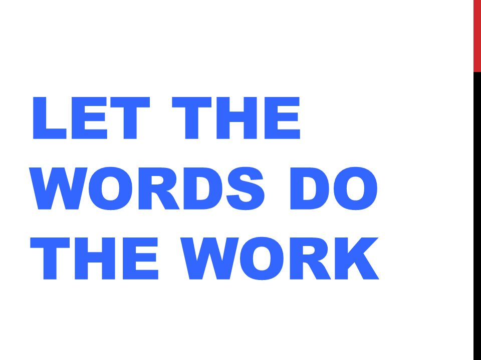 LET THE WORDS DO THE WORK