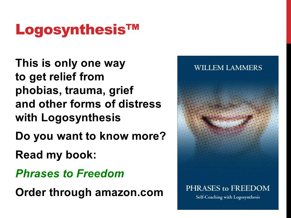 Logosynthesis™ This is only one way to get relief from phobias, trauma, grief and other forms of distress with Logosynthesis Do you want to know more.