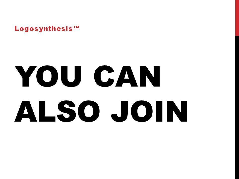 YOU CAN ALSO JOIN Logosynthesis™