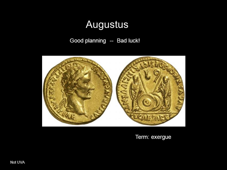 Augustus Good planning -- Bad luck! Term: exergue Not UVA