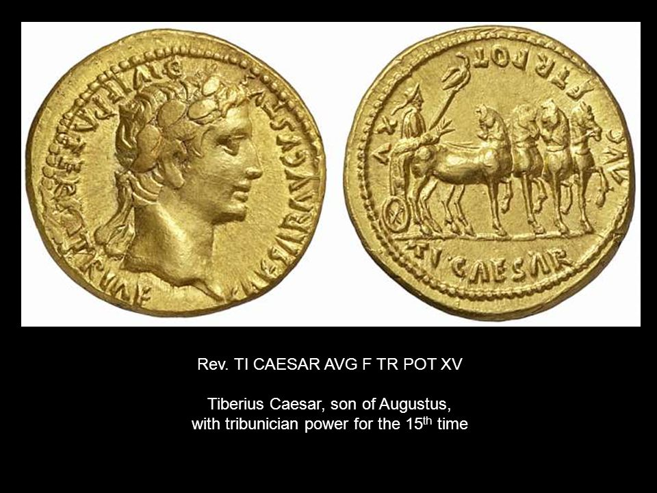 Rev. TI CAESAR AVG F TR POT XV Tiberius Caesar, son of Augustus, with tribunician power for the 15 th time