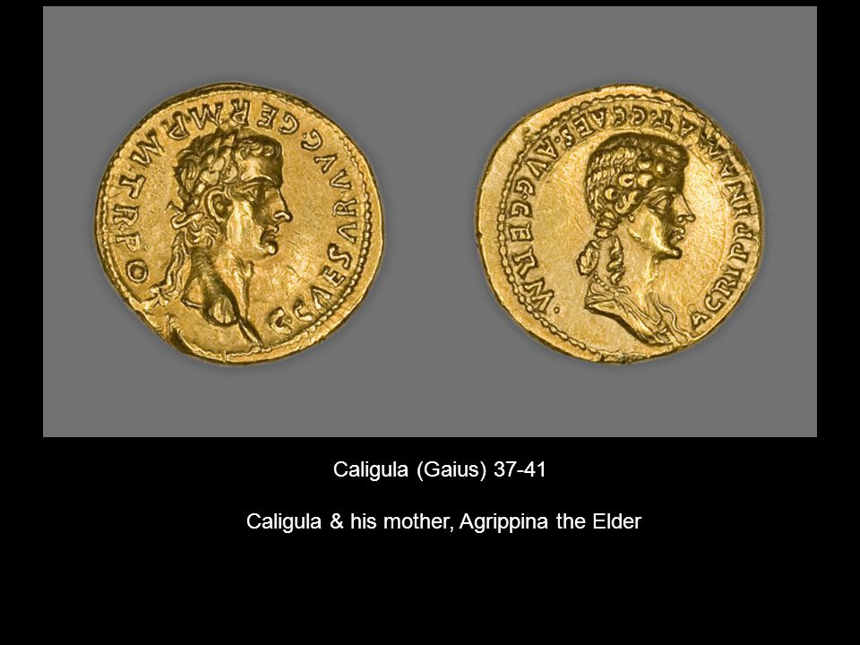 Caligula (Gaius) Caligula & his mother, Agrippina the Elder