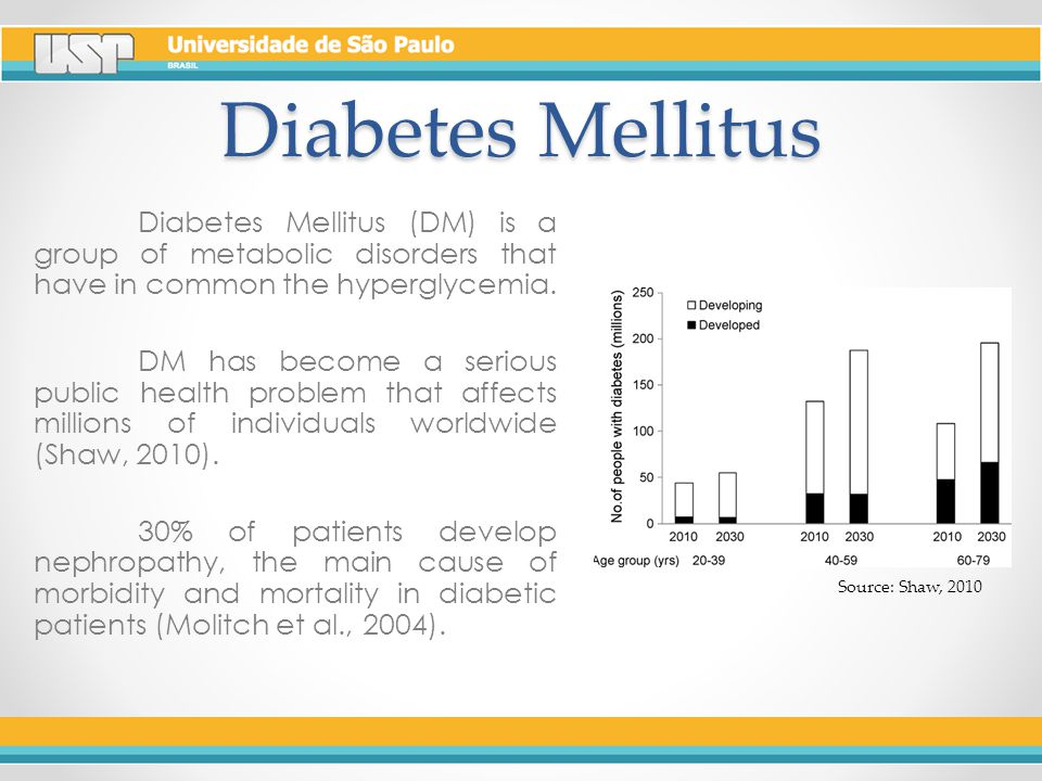 Diabetes Mellitus Diabetes Mellitus (DM) is a group of metabolic disorders that have in common the hyperglycemia.