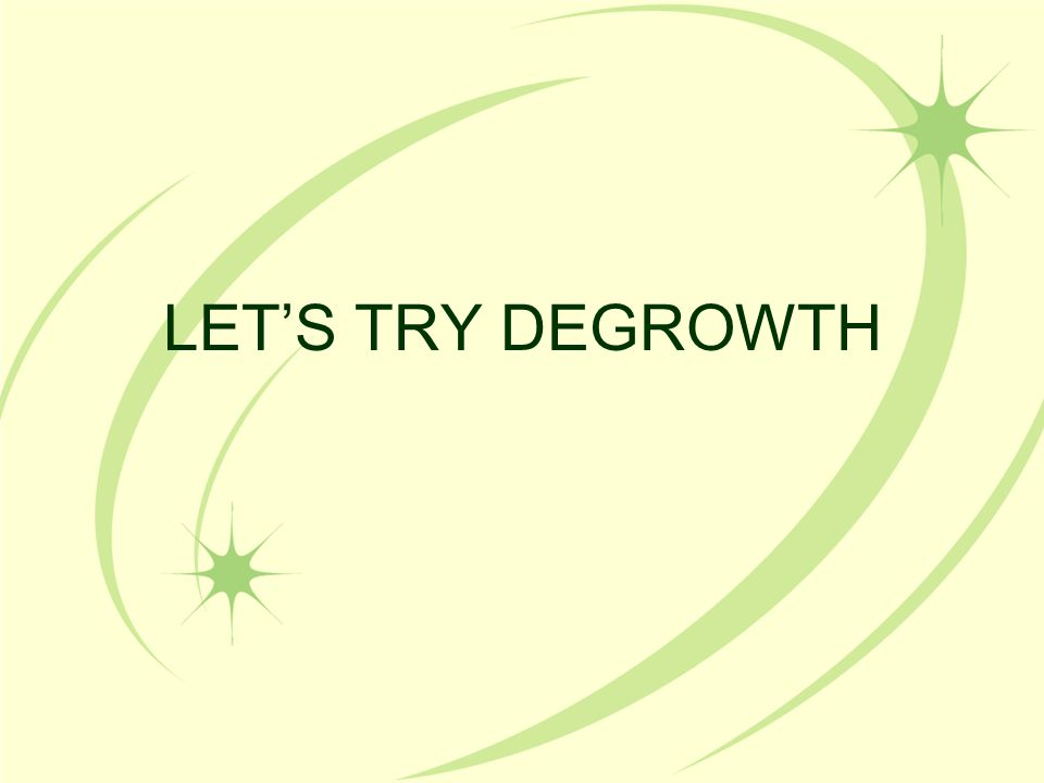 LET'S TRY DEGROWTH