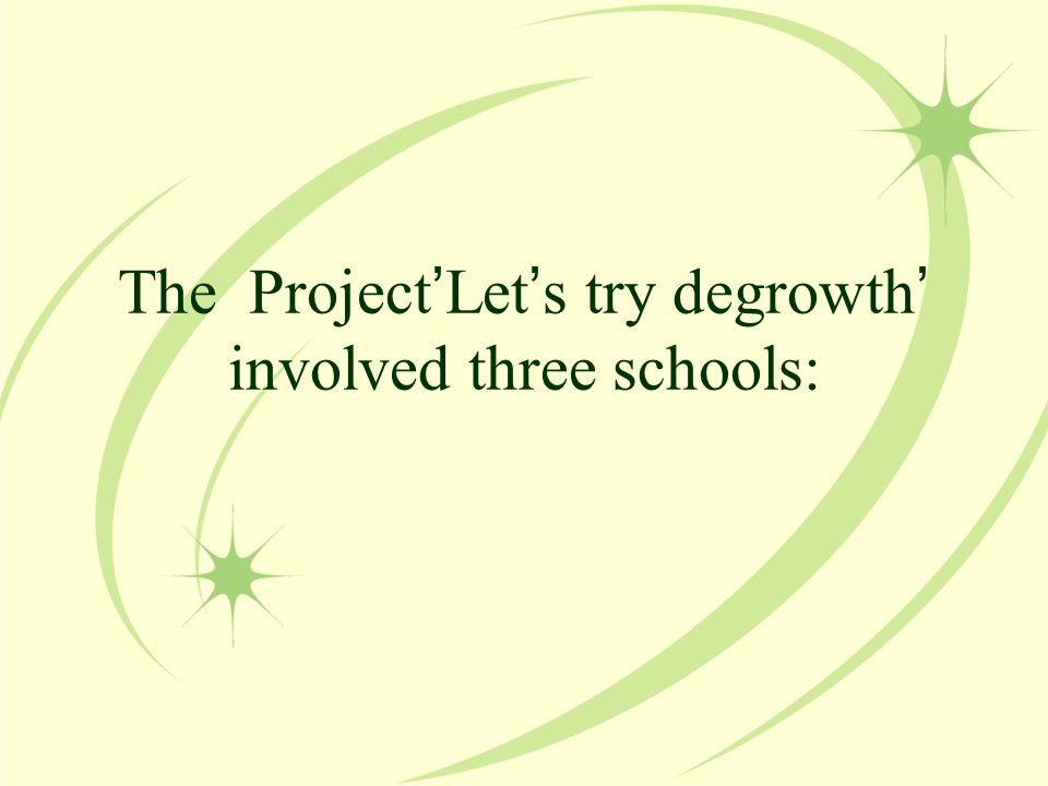 The Project ' Let ' s try degrowth ' involved three schools: