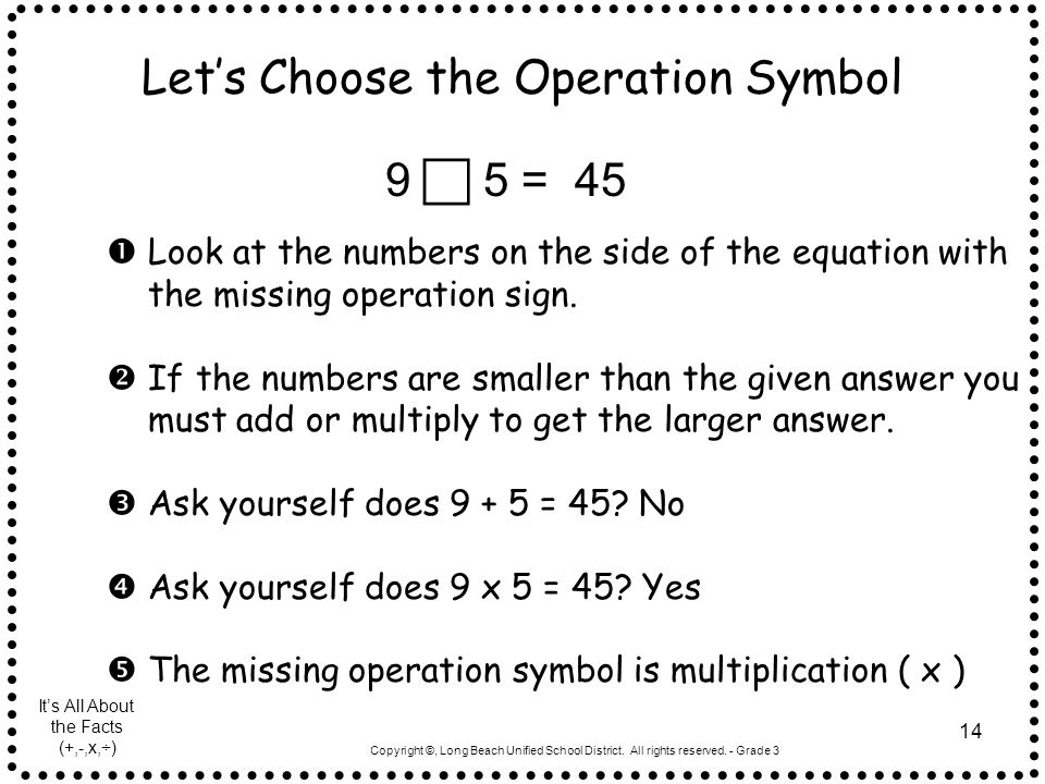 Copyright ©, Long Beach Unified School District. All rights reserved. - Grade 3 14 Let's Choose the Operation Symbol  Look at the numbers on the side