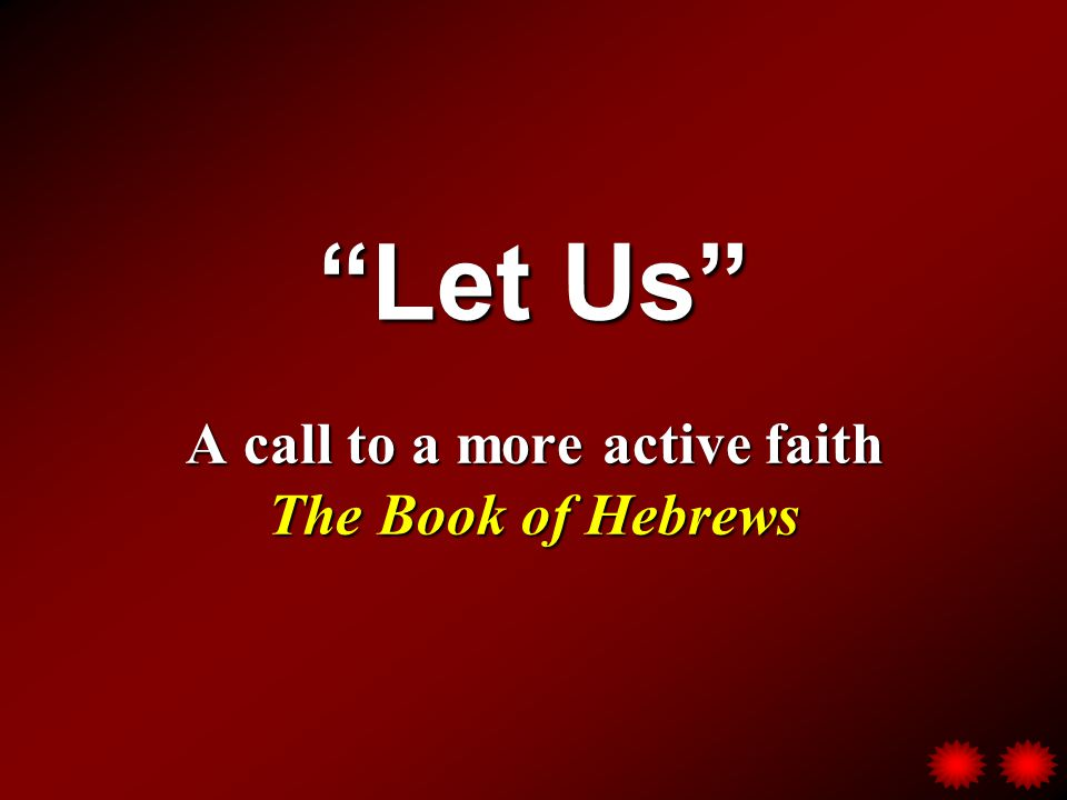 Let Us A call to a more active faith The Book of Hebrews