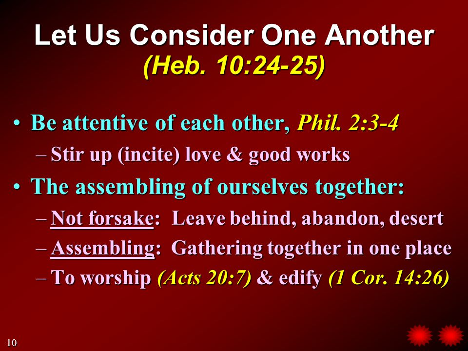 Let Us Consider One Another (Heb. 10:24-25) Be attentive of each other, Phil.