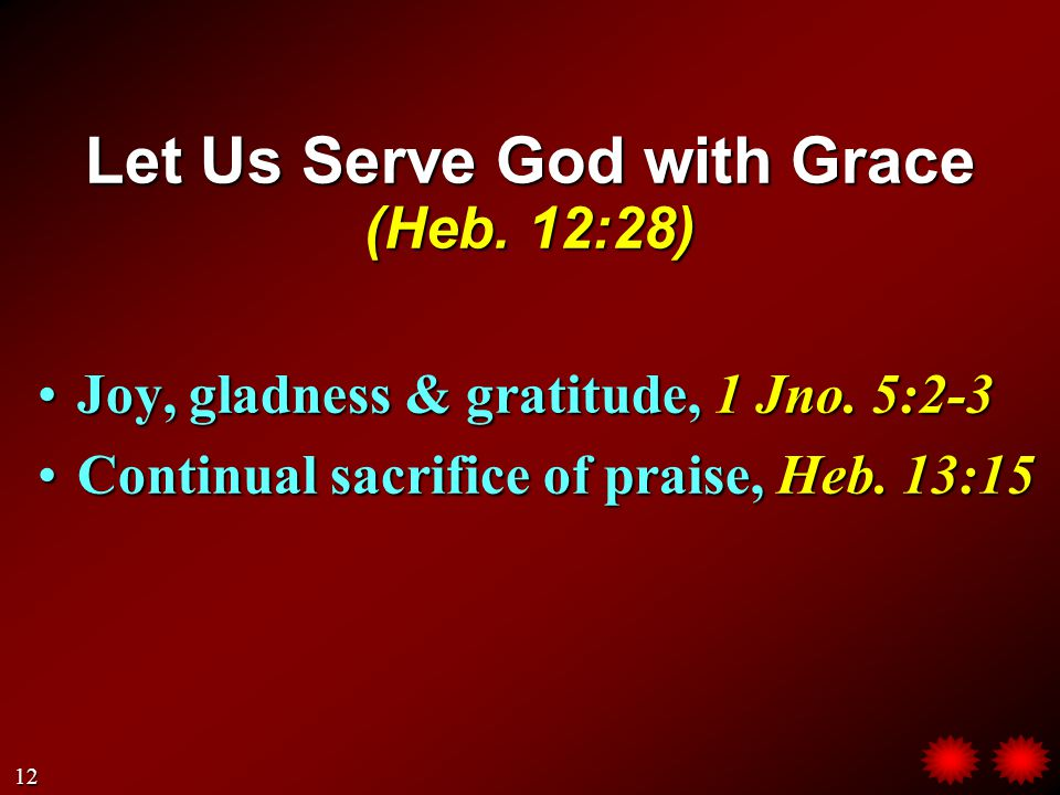 Let Us Serve God with Grace (Heb. 12:28) Joy, gladness & gratitude, 1 Jno.