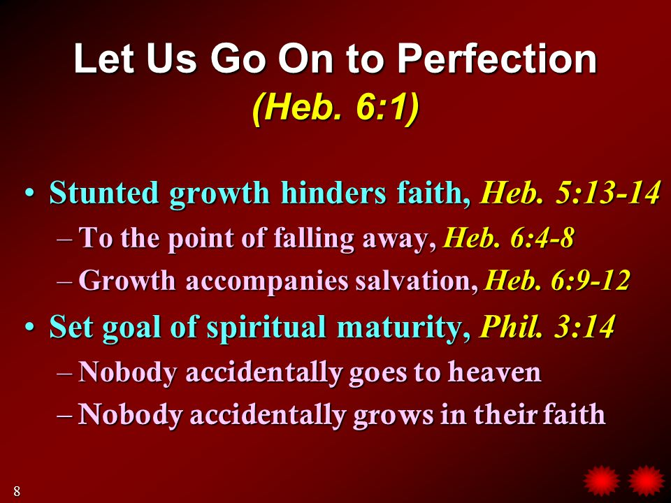 Let Us Go On to Perfection (Heb. 6:1) Stunted growth hinders faith, Heb.