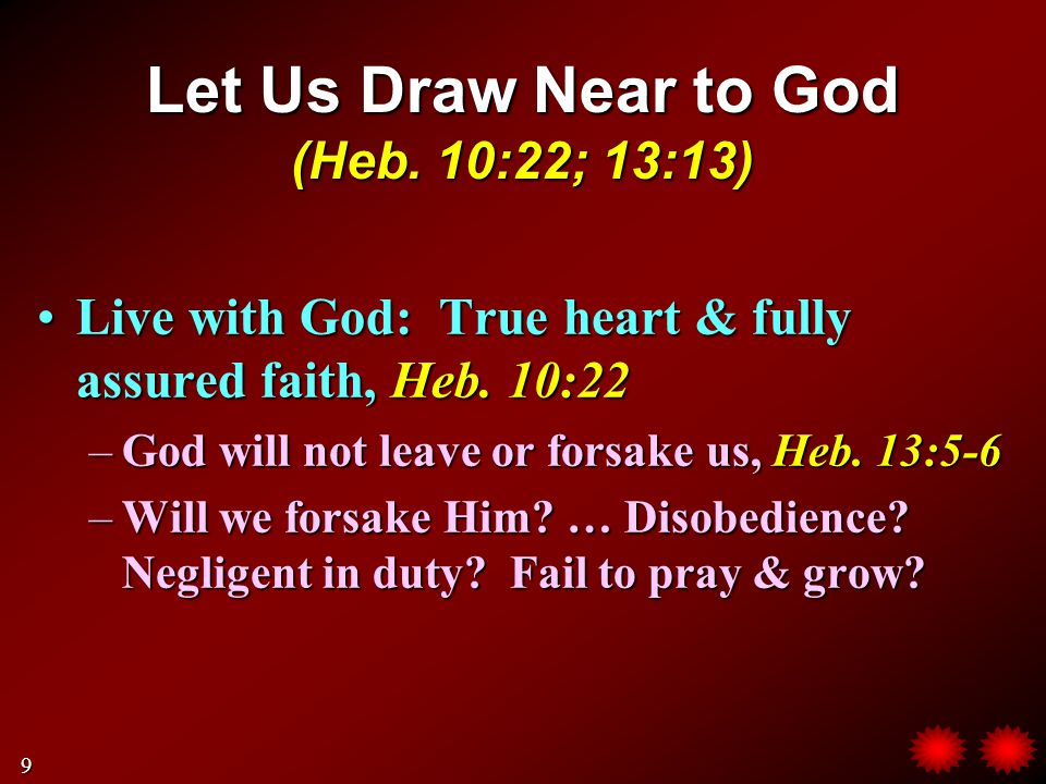Let Us Draw Near to God (Heb. 10:22; 13:13) Live with God: True heart & fully assured faith, Heb.