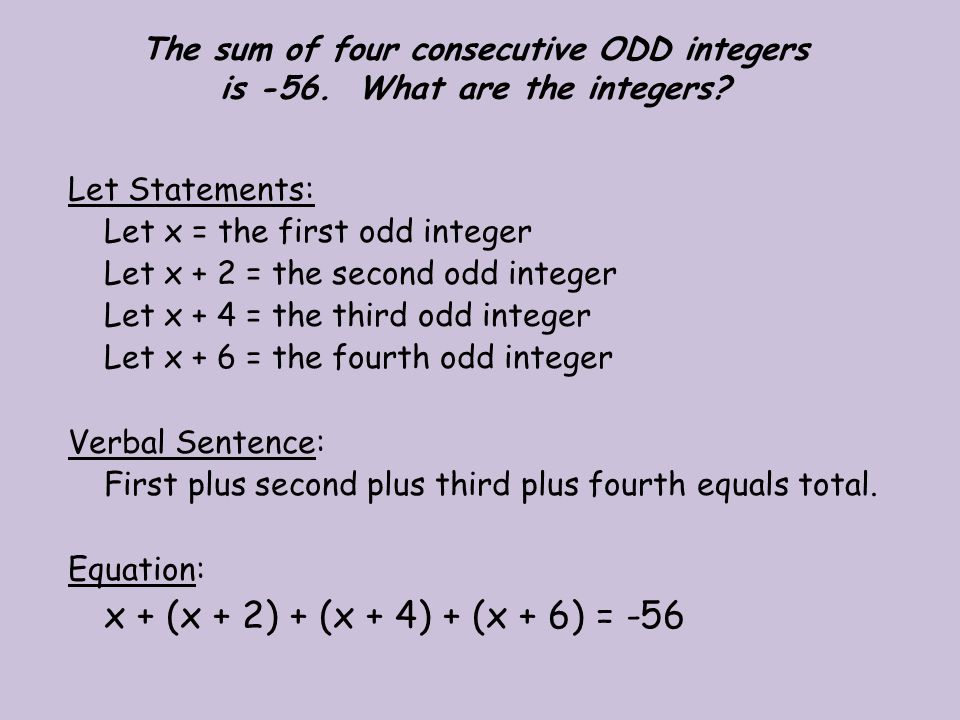 4x + 12 = -56 - 12 - 12 4x = -68 x = -17 Once you've found x, refer to the Let Statements to name the other integers.