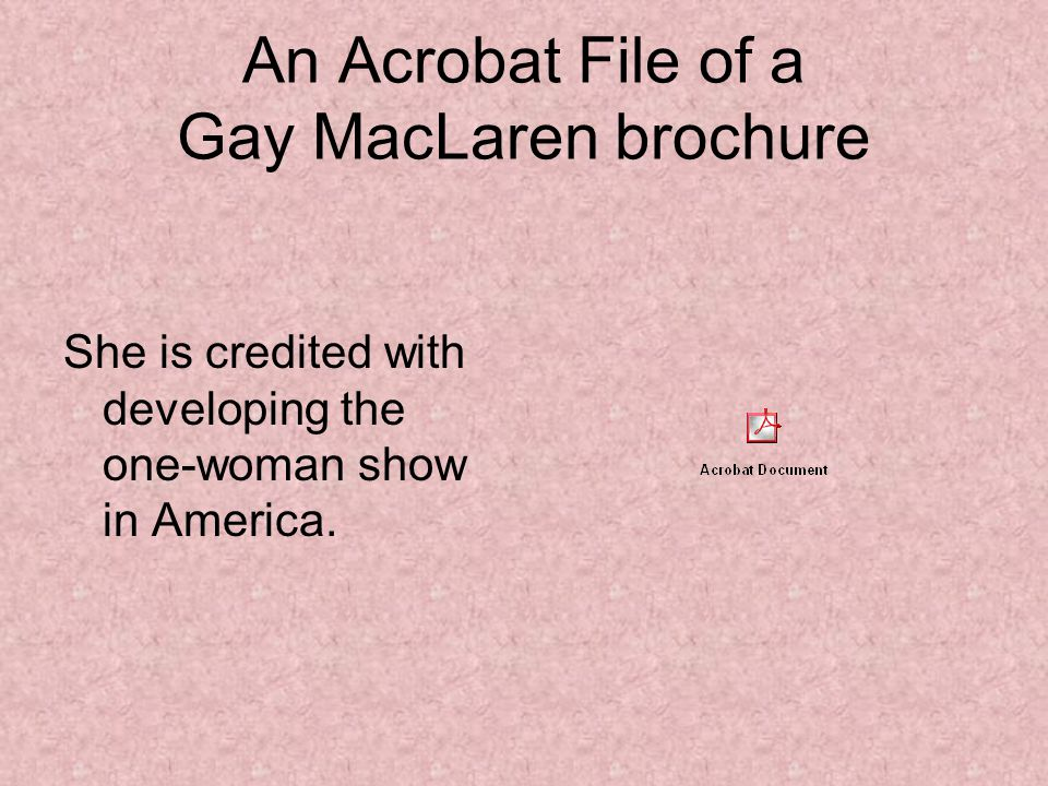 An Acrobat File of a Gay MacLaren brochure She is credited with developing the one-woman show in America.