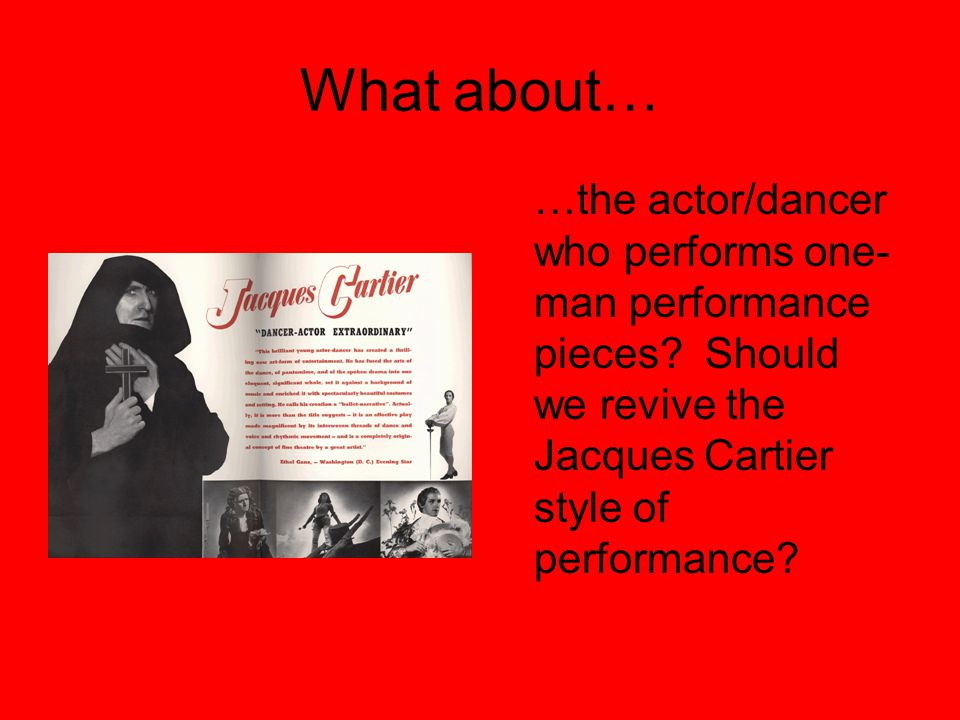 What about… …the actor/dancer who performs one- man performance pieces.