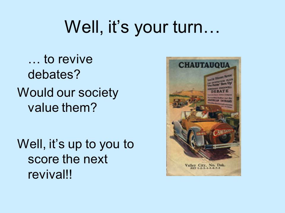 Well, it's your turn… … to revive debates. Would our society value them.