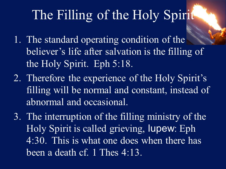 The Filling of the Holy Spirit 1.The standard operating condition of the believer's life after salvation is the filling of the Holy Spirit.