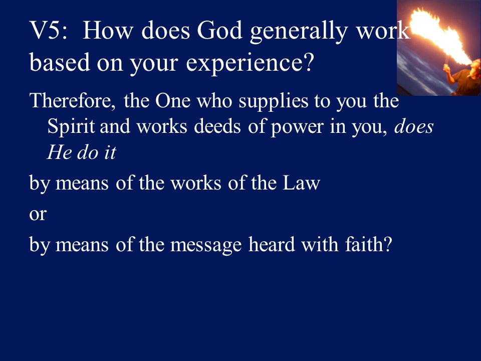 V5: How does God generally work based on your experience.