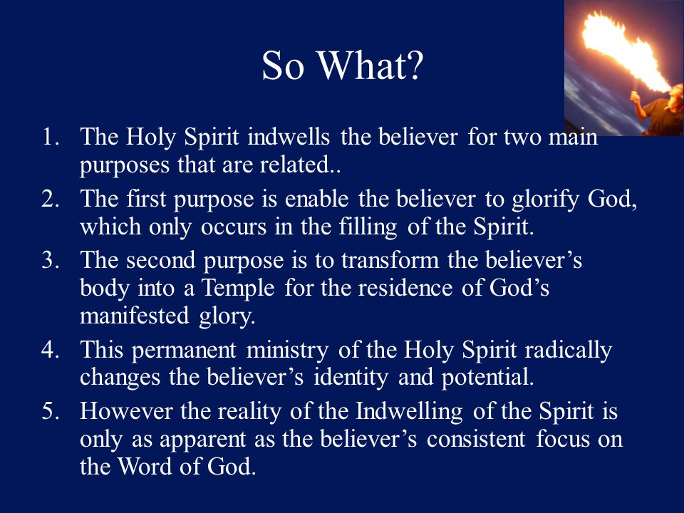 So What. 1.The Holy Spirit indwells the believer for two main purposes that are related..