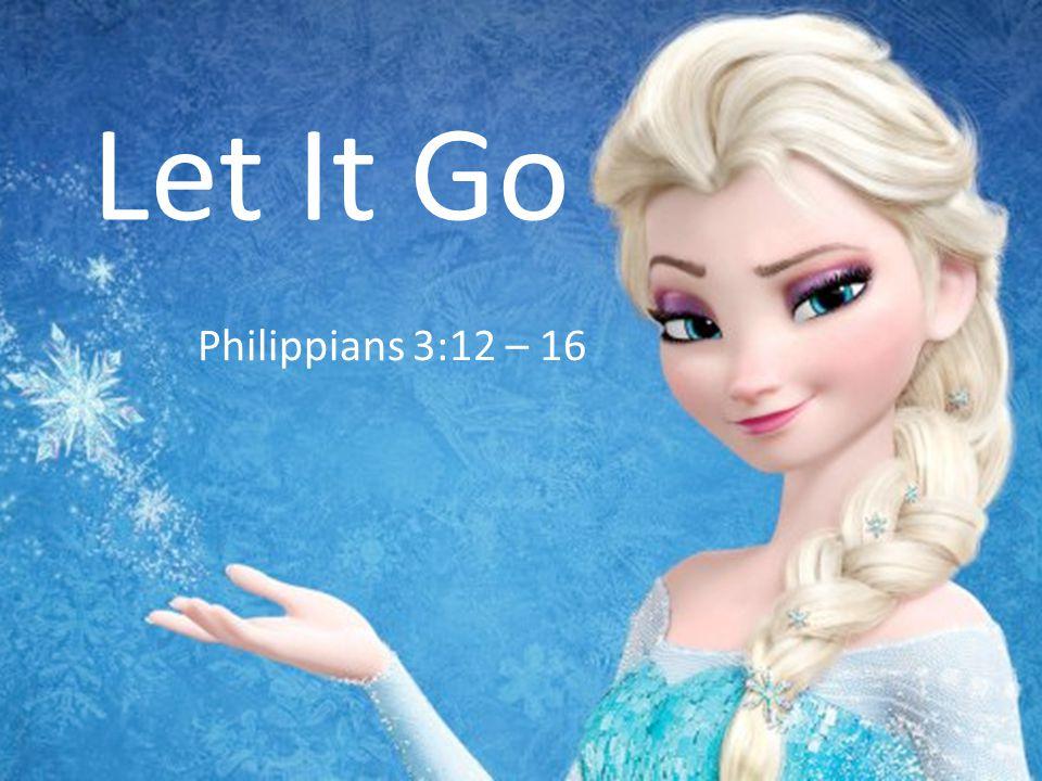 Let It Go Philippians 3:12 – 16