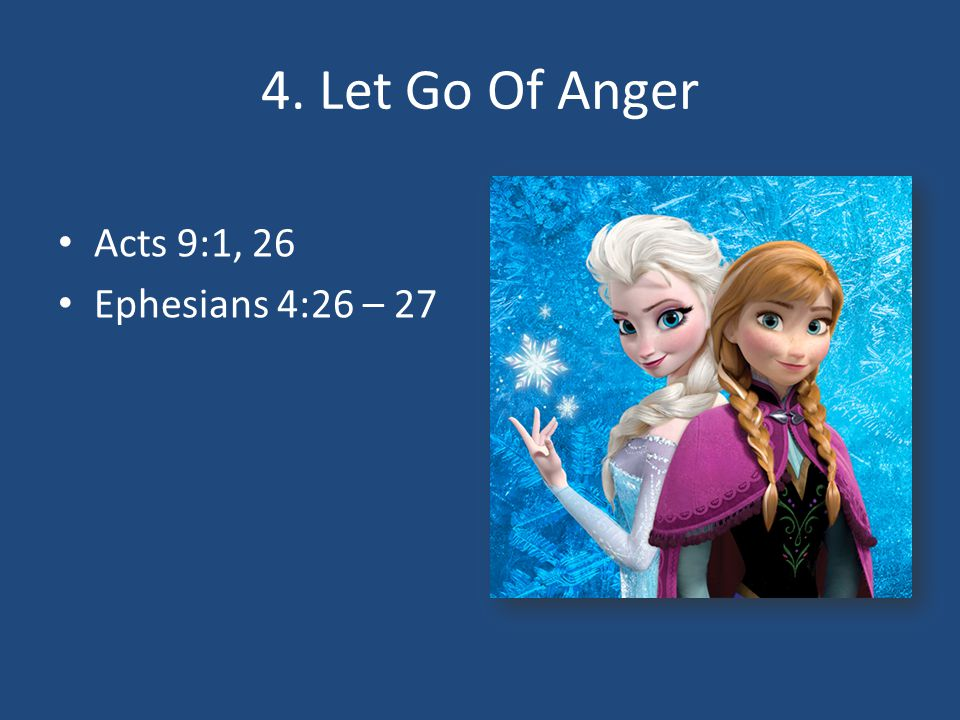 4. Let Go Of Anger Acts 9:1, 26 Ephesians 4:26 – 27