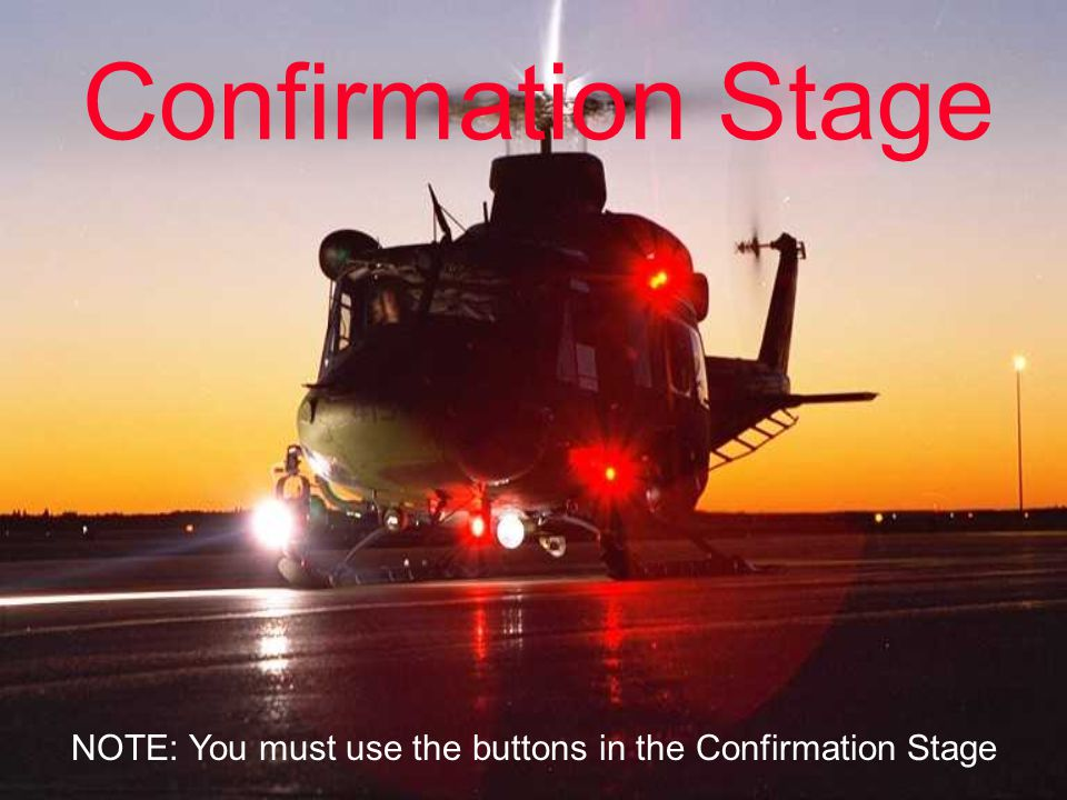 Confirmation Stage NOTE: You must use the buttons in the Confirmation Stage