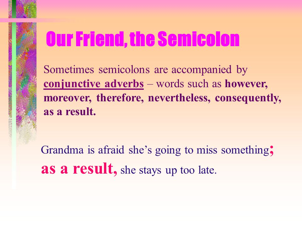 Let's try using a semicolon in this sentence.