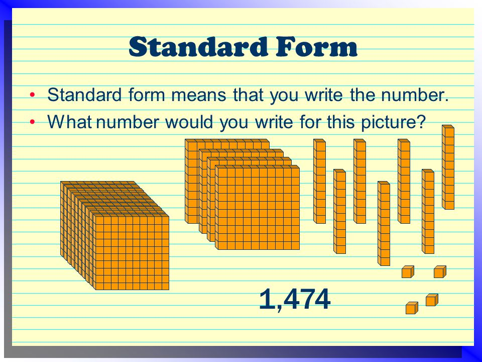 Standard Form Standard form means that you write the number. What number would you write for this picture? 1,474