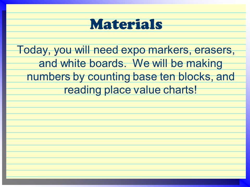 Materials Today, you will need expo markers, erasers, and white boards.