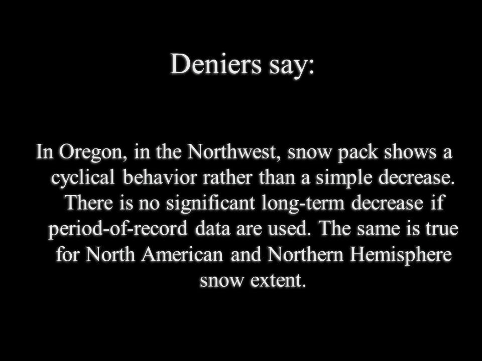 Deniers say: In Oregon, in the Northwest, snow pack shows a cyclical behavior rather than a simple decrease.