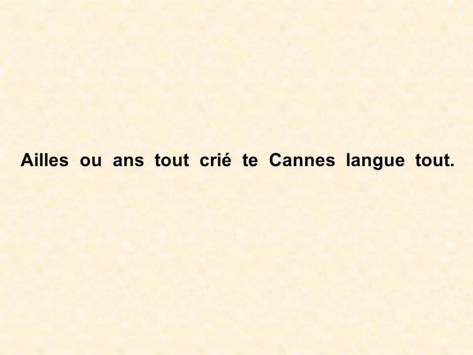 Ailles ou ans tout crié te Cannes langue tout.