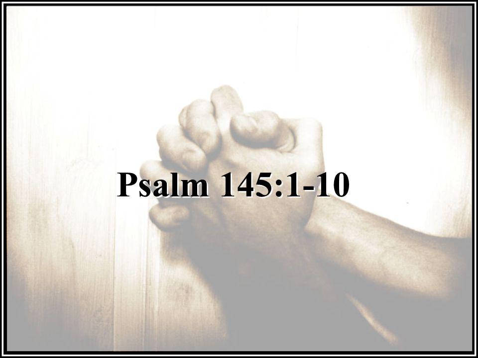 Psalm 145:1-10