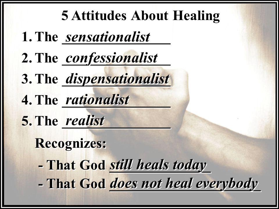 5 Attitudes About Healing 1.The _______________ sensationalist 2.
