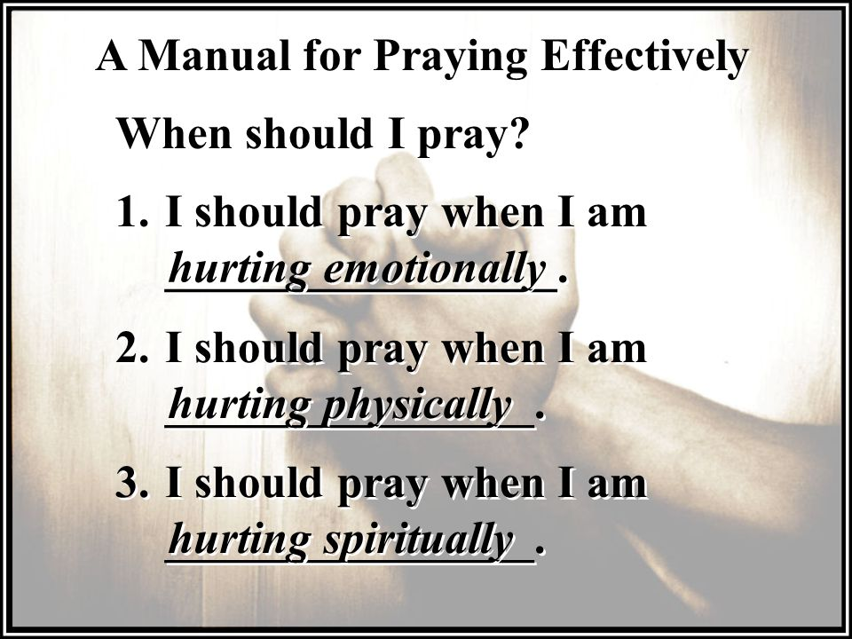 A Manual for Praying Effectively When should I pray.