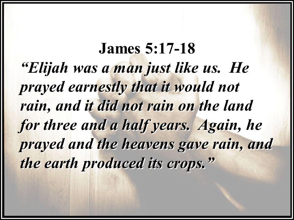 James 5:17-18 Elijah was a man just like us.