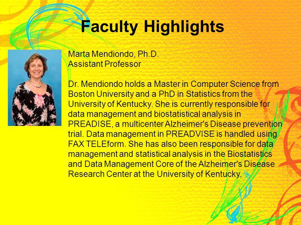 Faculty Highlights Marta Mendiondo, Ph.D. Assistant Professor Dr.
