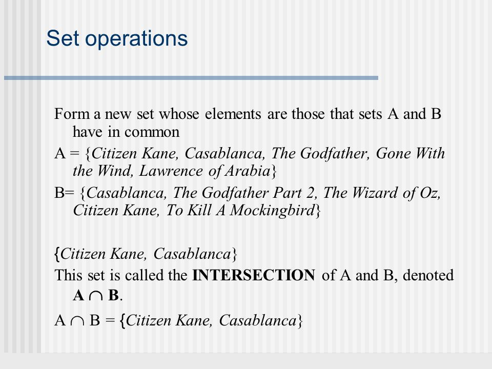 Set operations Form a new set whose elements are those that sets A and B have in common A = {Citizen Kane, Casablanca, The Godfather, Gone With the Wi