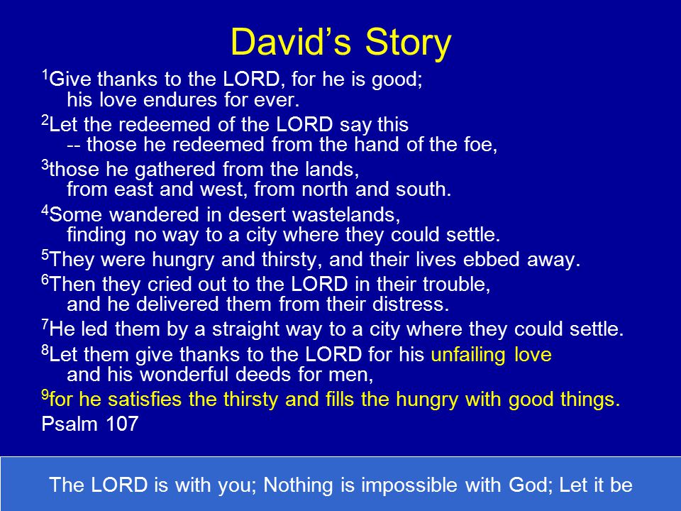 David's Story 1 Give thanks to the LORD, for he is good; his love endures for ever.