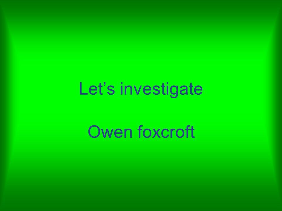 Let's investigate Owen foxcroft
