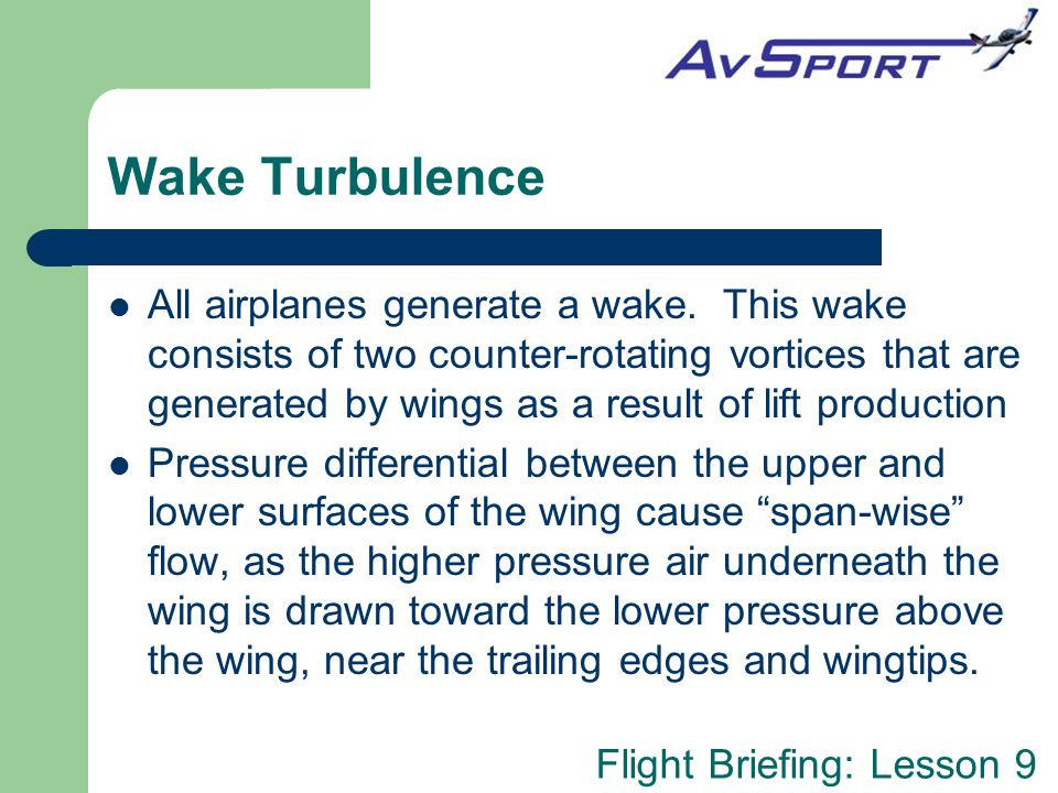 Flight Briefing: Lesson 9 Wake Turbulence All airplanes generate a wake.