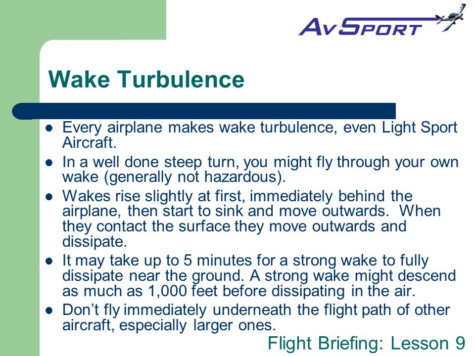 Flight Briefing: Lesson 9 Wake Turbulence Every airplane makes wake turbulence, even Light Sport Aircraft.
