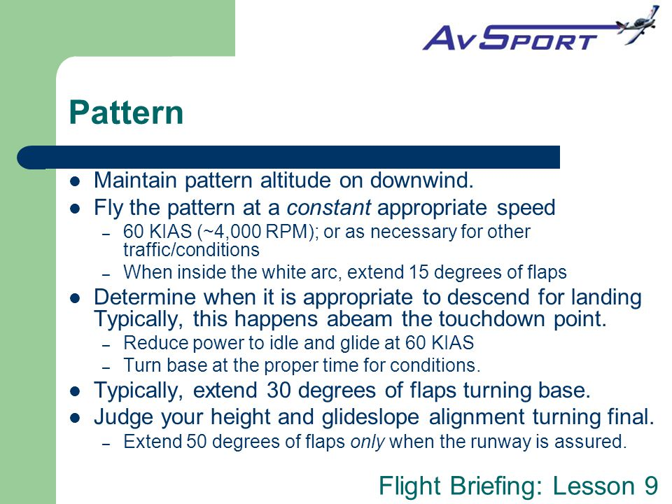Flight Briefing: Lesson 9 Pattern Maintain pattern altitude on downwind.