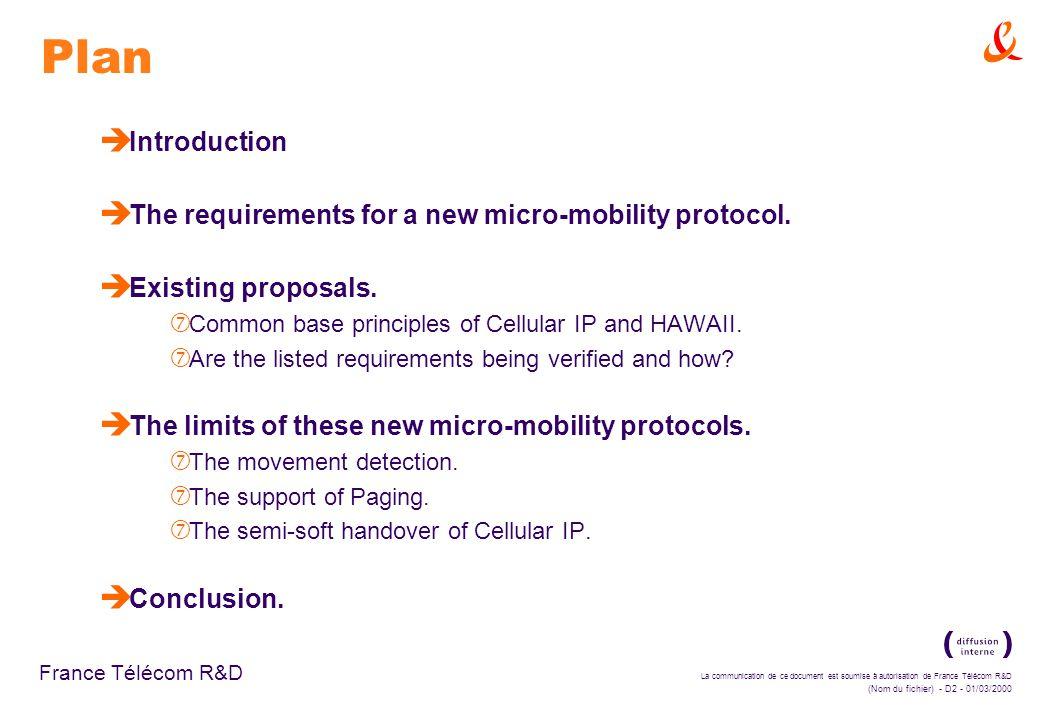 La communication de ce document est soumise à autorisation de France Télécom R&D (Nom du fichier) - D2 - 01/03/2000 France Télécom R&D Plan è Introduction è The requirements for a new micro-mobility protocol.