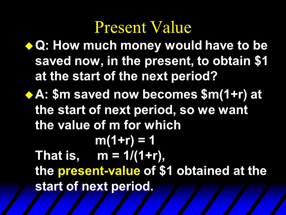 Present Value u The present value of $1 available at the start of the next period is u And the present value of $m available at the start of the next period is