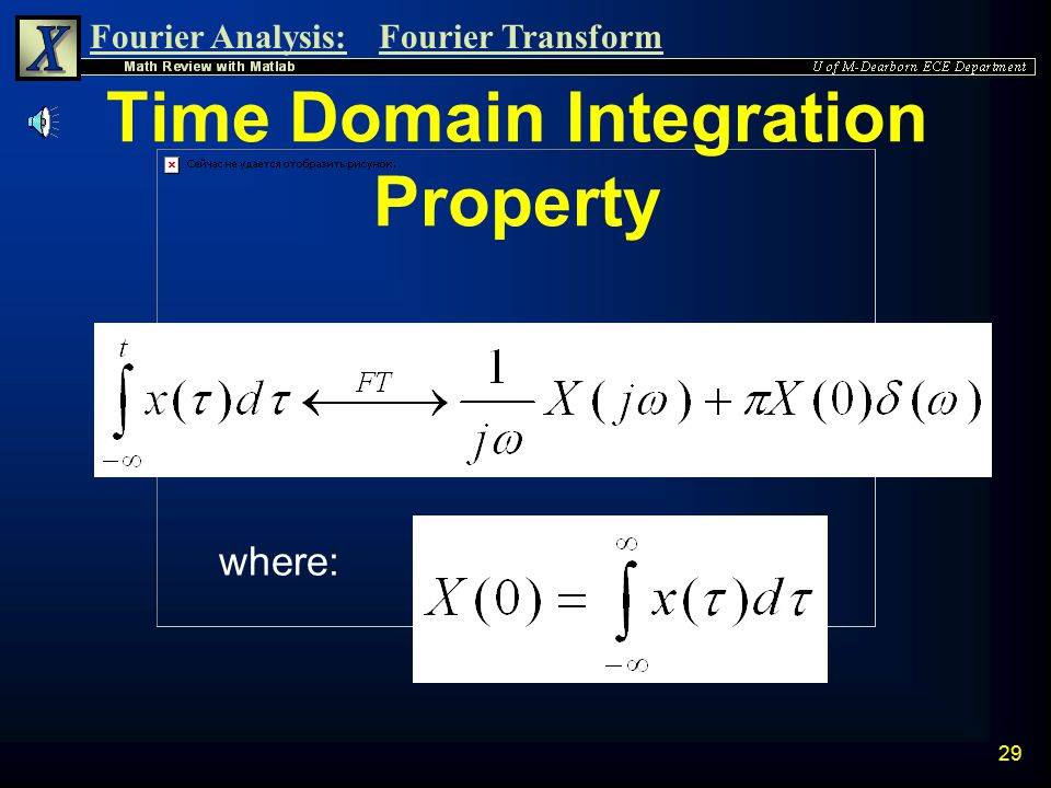 Fourier Analysis:Fourier Transform 28 Time Domain Differentiation Property n Let: n Then: