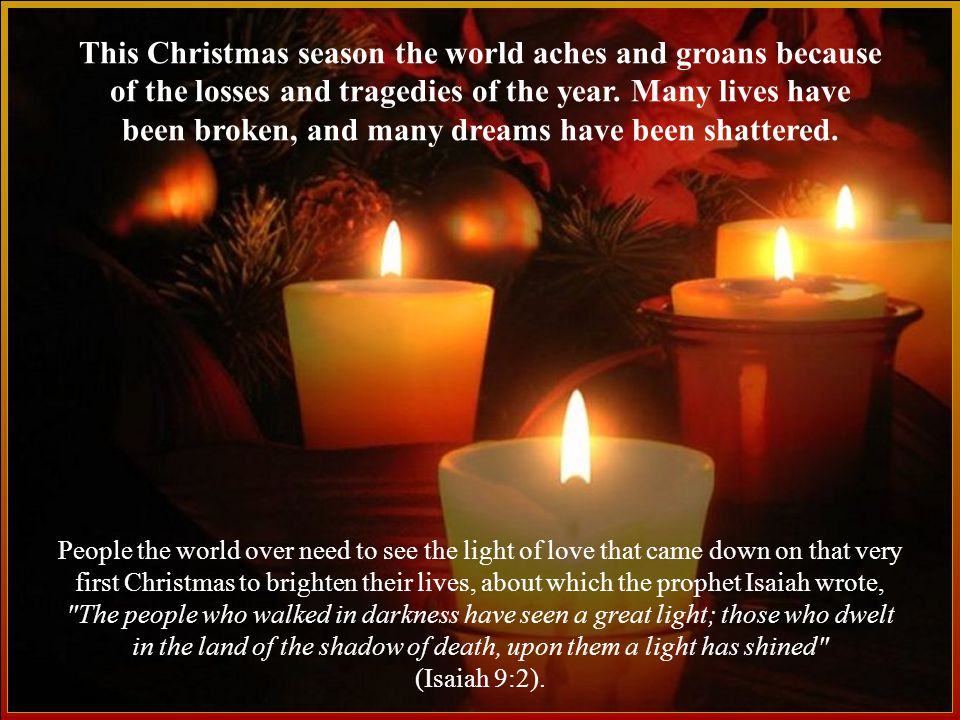 This Christmas season the world aches and groans because of the losses and tragedies of the year.