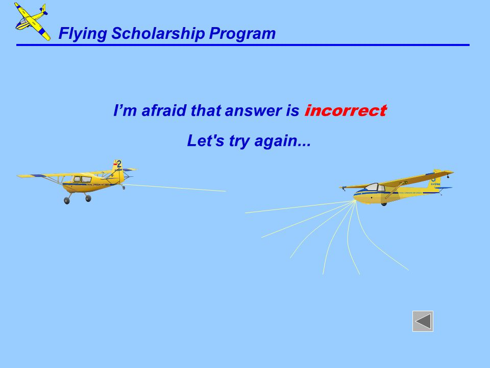 I'm afraid that answer is incorrect Let s try again... Flying Scholarship Program