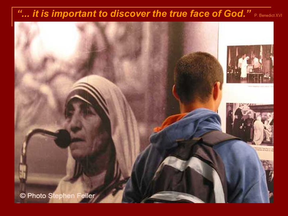 ... it is important to discover the true face of God. P. Benedict XVI