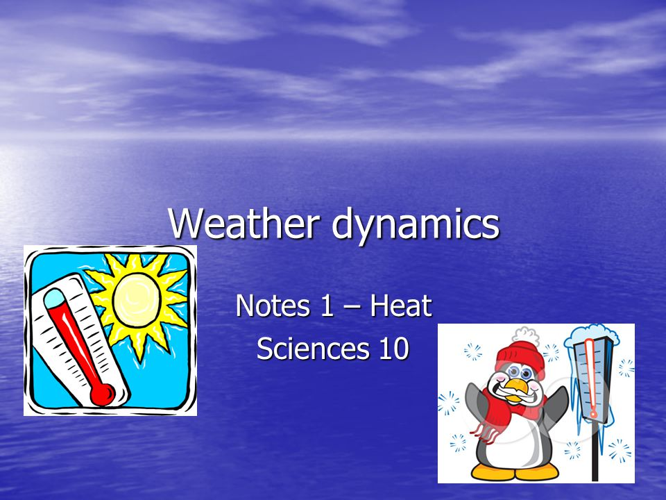 Weather dynamics Notes 1 – Heat Sciences 10